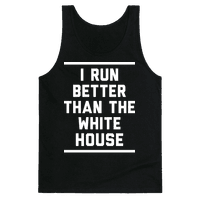 I Run Better Than The White House