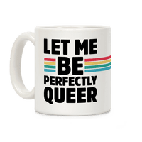 Let Me Be Perfectly Queer