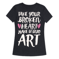 Take Your Broken Heart Make It Into Art White Print Tee