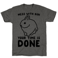 Mess With Bun Your Time Is Done Tee