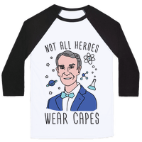Not All Heroes Wear Capes - Bill Nye