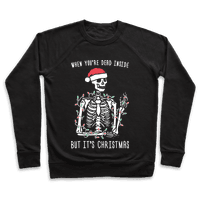 When Youre Dead Inside But Its Christmas Pullover