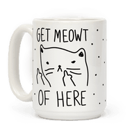 Get Meowt Of Here Mug