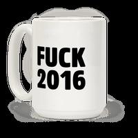Fuck 2016 Mug
