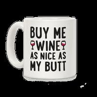 Buy Me Wine As Nice As My Butt