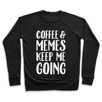 Coffee & Memes Keep Me Going White Print