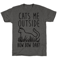 Cats Me Outside How Bow Dah? (Outdoor Cat)