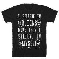 I Believe In Aliens More Than I Believe In Myself