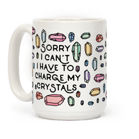 Sorry I Can't I Have To Charge My Crystals Mug