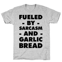 Fueled By Sarcasm And Garlic Bread