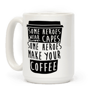 Some Heroes Wear Capes Some Heroes Make Your Coffee Mug