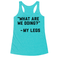 What Are We Doing? - My Legs Racerback