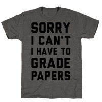 Sorry I Cant I Have To Grade Papers