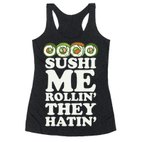 Sushi Me Rollin They Hatin