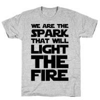 We Are The Spark That Will Light The Fire