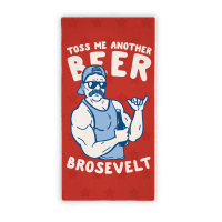 Toss Me Another Beer Brosevelt Beach Towel