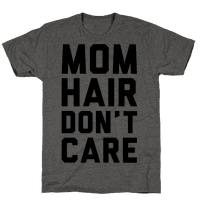Mom Hair Don't Care Tee