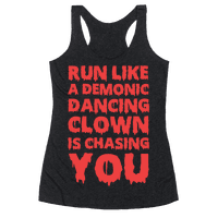Run Like A Demonic Dancing Clown Is Chasing You Racerback