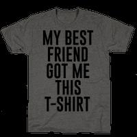 My Best Friend Got Me This T-shirt Tee