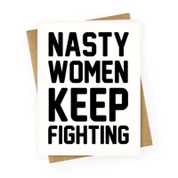 Nasty Women Keep Fighting Greetingcard