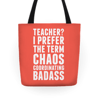 Teacher? I Prefer The Term Chaos Coordinating Badass