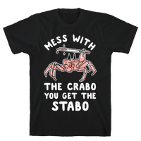 Mess With The Crabo You Get The Stabo
