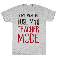 Dont Make Me Use My Teacher Mode