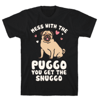 Mess With The Puggo You Get The Snuggo