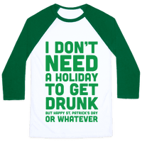 I Don't Need A Holiday To Get Drunk