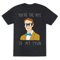 You're The Nye To My Tyson