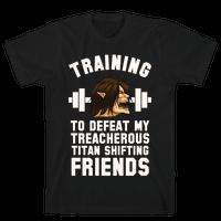 Training to Defeat My Treacherous Titan shifting Friends Tee