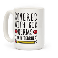 Covered With Kid Germs (Im A Teacher)