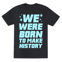 We Were Born To Make History