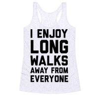 I Enjoy Long Walks Away From Everyone Racerback