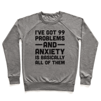 Ive Got 99 Problems And Anxiety Is Basically All Of Them