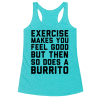 Exercise Makes You Feel Good But Then So Does A Burrito