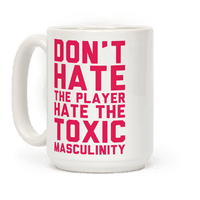 Dont Hate The Player Hate The Toxic Masculinity