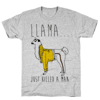 Llama Just Killed A Man Parody Tee