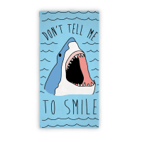 Don't Tell Me To Smile Shark Towel Towel