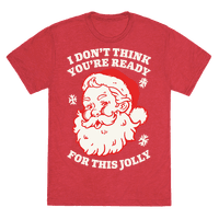 I Don't Think You're Ready For This Jolly Tee