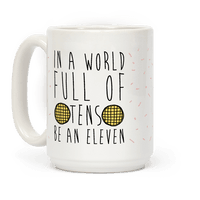 In a World Full of Tens Be An Eleven Parody Mug