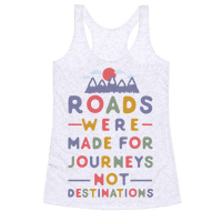 Roads Were Made For Journeys Racerback