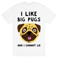 I Like Big Pugs And I Cannot Lie