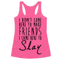 I Didn't Come Here To Make Friends Racerback