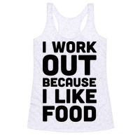 I Workout Because I Like Food