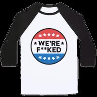 Were F**ked Political Button Baseball