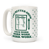 You Better Show Your Work Mug
