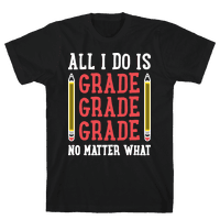 All I Do Is Grade Grade Grade No Matter What