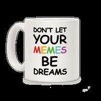 Don't Let Your Memes Be Dreams