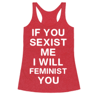 If You Sexist Me I Will Feminist You